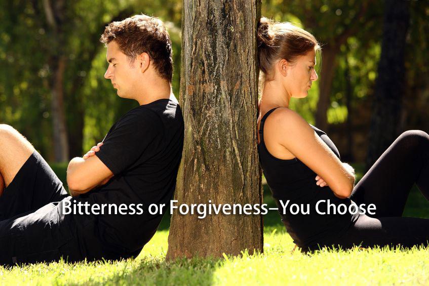 Bitterness or Forgiveness–You Choose